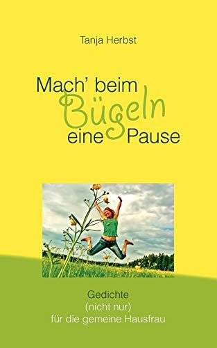 9783839192405: Mach' beim Bügeln eine Pause: Gedichte (nicht nur) für die gemeine Hausfrau