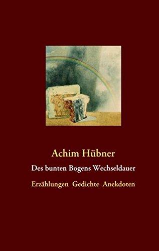 Des bunten Bogens Wechseldauer - Achim Hübner