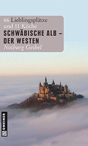 9783839211557: Schw�bische Alb - Der Westen: 66 Lieblingspl�tze und 11 K�che