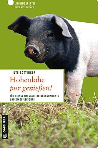 9783839213667: Hohenlohe pur genießen!: Für Feinschmecker, Reingeschmeckte und Eingefleischte