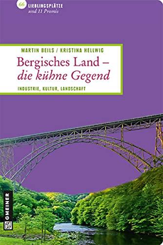 Bergisches Land - die kühne Gegend: Industrie.Kultur.Landschaft: Martin Beils; Kristina