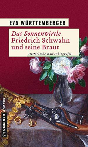 9783839219201: Das Sonnenwirtle - Friedrich Schwahn und seine Braut: Historische Romanbiografie (Historische Romane im GMEINER-Verlag)