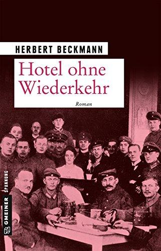 Hotel ohne Wiederkehr; Roman; Zeitgeschichtliche Kriminalromane im GMEINER-Verlag; Deutsch - Herbert Beckmann