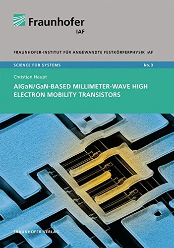 AlGaN/GaN-based millimeter-wave high electron mobility transistors (Science for Systems): Christian...