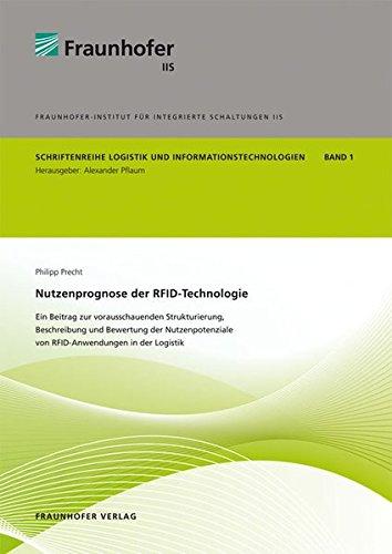 9783839604236: Nutzenprognose der RFID-Technologie: Ein Beitrag zur vorausschauenden Strukturierung, Beschreibung und Bewertung der Nutzenpotenziale von RFID-Anwendungen in der Logistik