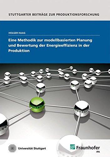 Eine Methodik zur modellbasierten Planung und Bewertung der Energieeffizienz in der Produktion: ...