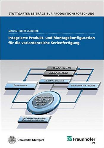 Integrierte Produkt- und Montagekonfiguration für die variantenreiche Serienfertigung: Martin ...