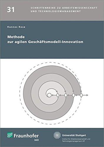 Methode zur agilen Geschäftsmodell-Innovation.: Hannes Rose