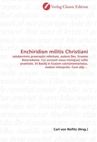9783839717271: Enchiridion militis Christiani: saluberrimis praeceptis refertum, autore Des. Erasmo Roterodamo. Cui accessit noua miréq[ue] utilis praefatio. Et ... interprete. Cum alijs ... (German Edition)