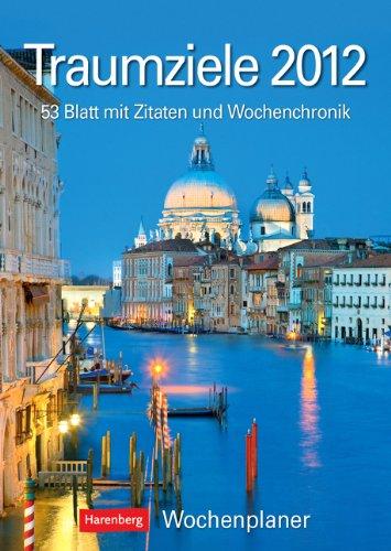 9783840002748: Traumziele 2012: Harenberg Wochenplaner. 53 Blatt mit Zitaten und Wochenchronik