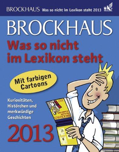 9783840005268: Brockhaus! Was so nicht im Lexikon steht 2013: Kuriosit�ten, Hist�rchen und merkw�rdige Geschichten