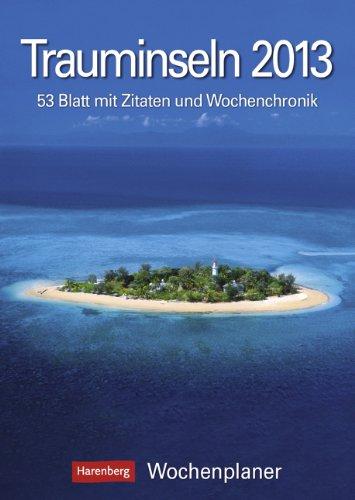 9783840005343: Trauminseln 2013: Harenberg Wochenplaner. 53 Blatt mit Zitaten und Wochenchronik
