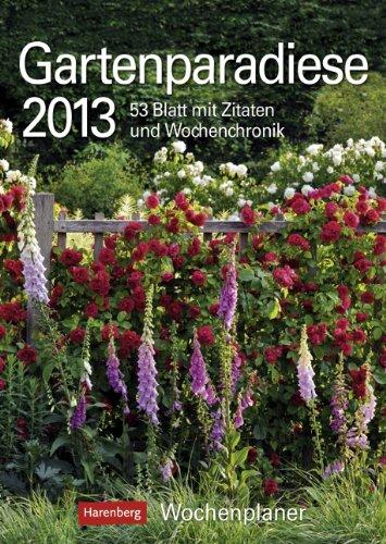 9783840005367: Gartenparadiese 2013: Harenberg Wochenplaner. 53 Blatt mit Zitaten und Wochenchronik