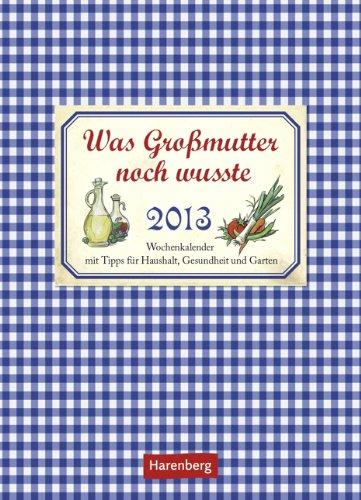 9783840006067: Was Großmutter noch wusste 2013: Wochenkalender mit Tipps für Haushalt, Gesundheit und Garten