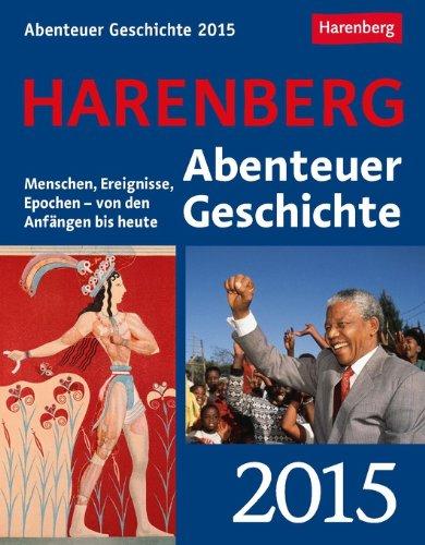 9783840010613: Abenteuer Geschichte Wissenskalender 2015: Menschen, Ereignisse, Epochen - von den Anf�ngen bis heute
