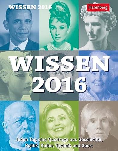 9783840011467: Wissen 2016: Jeden Tag eine Quizfrage aus Geschichte, Politik, Kultur, Technik und Sport
