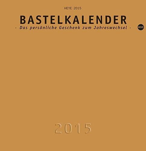 9783840129223: Bastelkalender 2015 gold, mittel: Das persönliche Geschenk zum Jahreswechsel