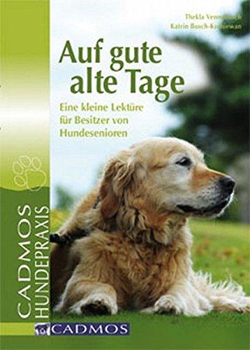 9783840425011: Auf gute alte Tage Eine kleine Lektüre für Besitzer von Hundesenioren Cadmos Hundepraxis Deutsch durchg. farb. Abb. -