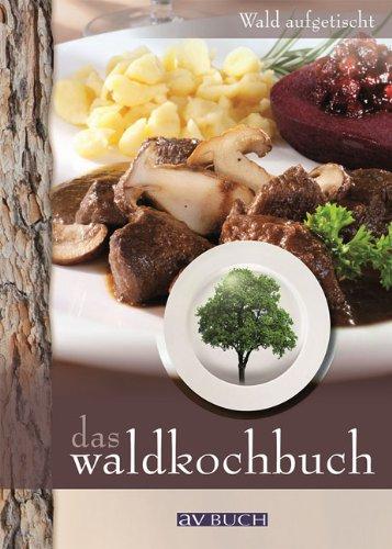 9783840470073: Das Waldkochbuch: Wald aufgetischt