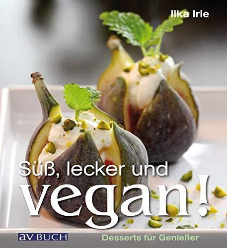 9783840470172: Süß, lecker und vegan: Desserts für Genießer