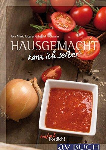 Ketchup kann ich selber: Natürlich hausgemacht: Eva Maria Lipp,