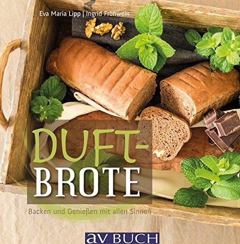 Duft-Brote: Backen und Genießen mit allen Sinnen: Ingrid Fröhwein, Eva