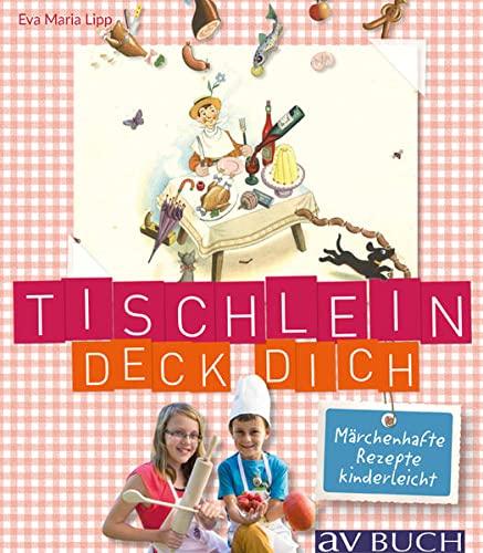 Tischlein deck' dich: Märchenhafte Rezepte kinderleicht (avBuch: Eva Maria Lipp