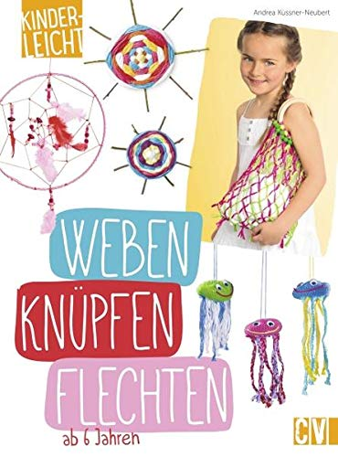 kinderleicht - Weben, Knüpfen, Flechten: Andrea Küssner-Neubert