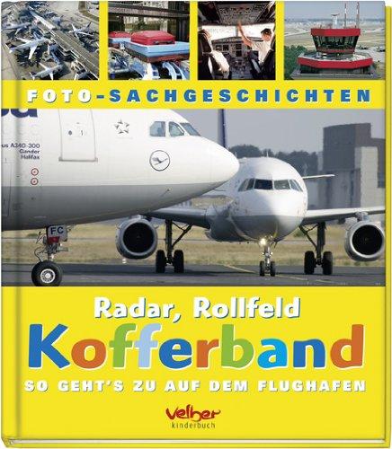 9783841100054: Radar, Rollfeld, Kofferband: So geht's zu auf dem Flughafen. Foto-Sachgeschichten