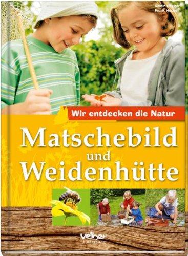 9783841100535: Matschebild und Weidenhütte: Wir entdecken die Natur