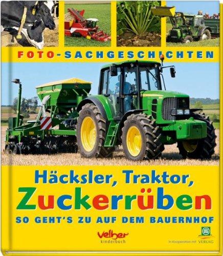 9783841100658: Häcksler, Traktor, Zuckerrüben: So geht's zu auf dem Bauernhof. Foto-Sachgeschichten