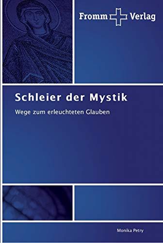 Schleier der Mystik: Wege zum erleuchteten Glauben (German Edition): Monika Petry