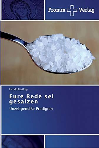 9783841603036: Eure Rede sei gesalzen: Unzeitgemäße Predigten (German Edition)