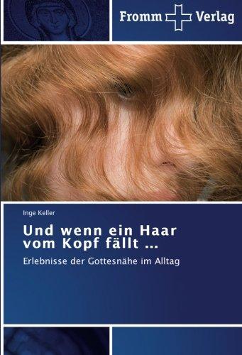 9783841603654: Und wenn ein Haar vom Kopf f�llt ...: Erlebnisse der Gottesn�he im Alltag
