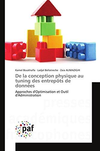 9783841620156: De la conception physique au tuning des entrepôts de données: Approches d'Optimisation et Outil d'Administration (Omn.Pres.Franc.) (French Edition)
