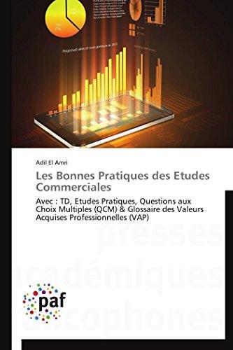 9783841620316: Les Bonnes Pratiques des Etudes Commerciales: Avec : TD, Etudes Pratiques, Questions aux Choix Multiples (QCM) & Glossaire des Valeurs Acquises ... (VAP) (Omn.Pres.Franc.) (French Edition)