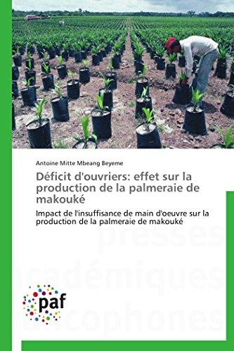 D ficit d'Ouvriers: Effet Sur La Production de la Palmeraie de Makouk (Paperback): Beyeme-A