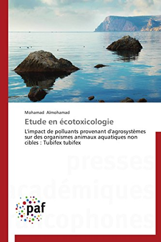 9783841622013: Etude en écotoxicologie: L'impact de polluants provenant d'agrosystèmes sur des organismes animaux aquatiques non cibles : Tubifex tubifex