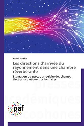 9783841623379: Les directions d'arriv�e du rayonnement dans une chambre r�verb�rante: Estimation du spectre angulaire des champs �lectromagn�tiques stationnaires