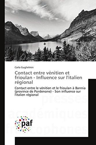 9783841624772: Contact entre vénitien et frioulan - Influence sur l'italien régional: Contact entre le vénitien et le frioulan à Bannia (province de Pordenone) - Son influence sur l'italien régional