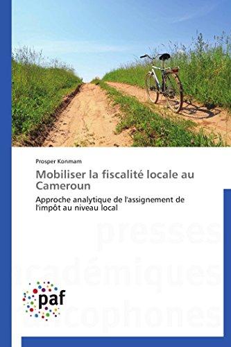9783841625465: Mobiliser la fiscalité locale au Cameroun: Approche analytique de l'assignement de l'impôt au niveau local