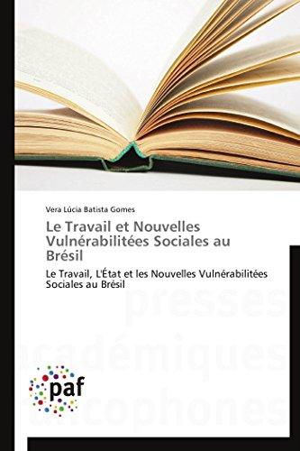 Le Travail Et Nouvelles Vulnerabilitees Sociales Au Bresil: Vera Lúcia Batista Gomes