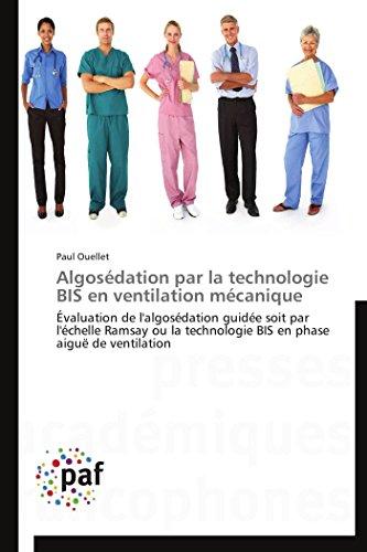 9783841628794: Algosédation par la technologie BIS en ventilation mécanique: Évaluation de l'algosédation guidée soit par l'échelle Ramsay ou la technologie BIS en phase aiguë de ventilation (OMN.PRES.FRANC.)