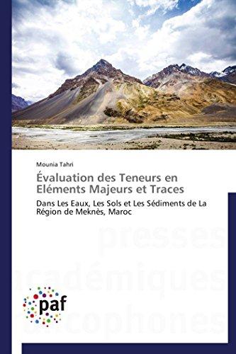 9783841628817: �valuation des Teneurs en El�ments Majeurs et Traces: Dans Les Eaux, Les Sols et Les S�diments de La R�gion de Mekn�s, Maroc