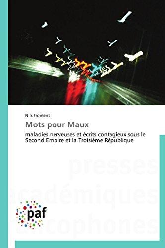 9783841629500: Mots pour Maux: maladies nerveuses et écrits contagieux sous le Second Empire et la Troisième République (Omn.Pres.Franc.) (French Edition)