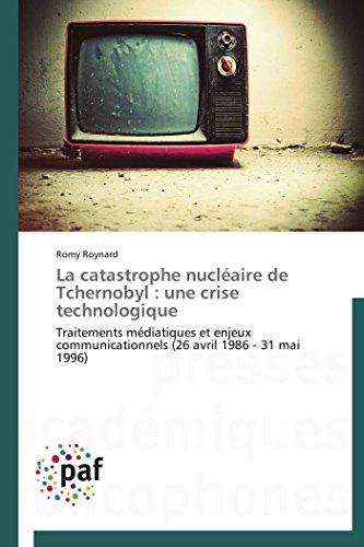 9783841629982: La catastrophe nucléaire de Tchernobyl : une crise technologique: Traitements médiatiques et enjeux communicationnels (26 avril 1986 - 31 mai 1996)
