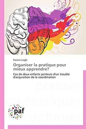 9783841630582: Organiser la pratique pour mieux apprendre?: Cas de deux enfants porteurs d'un trouble d'acquisition de la coordination