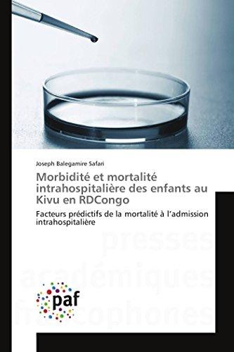 9783841632159: Morbidit� et mortalit� intrahospitali�re des enfants au Kivu en RDCongo: Facteurs pr�dictifs de la mortalit� � l'admission intrahospitali�re