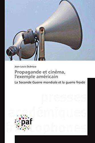 Propagande et cinéma, l'exemple américain: La Seconde Guerre mondiale et la guerre froide (...