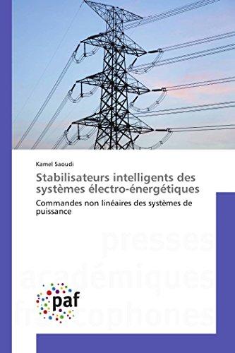 9783841634900: Stabilisateurs intelligents des systèmes électro-énergétiques: Commandes non linéaires des systèmes de puissance (Omn.Pres.Franc.) (French Edition)